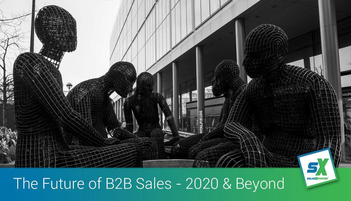 The Future of B2B Sales - 2020 and Beyond