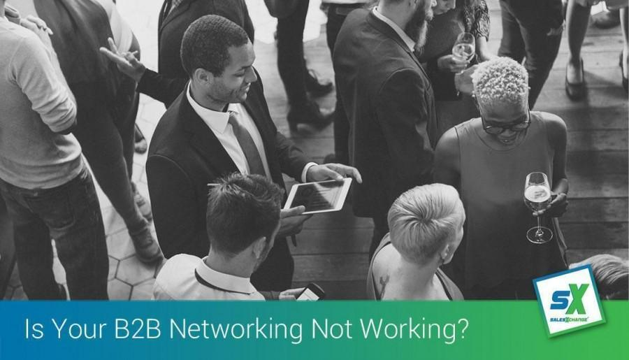 Is Your Business to Business (B2B) Networking Not Working?